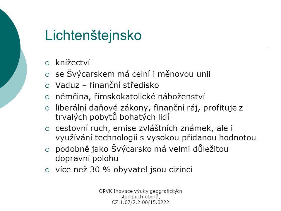 Lichtenštejnsko  knížectví  se Švýcarskem má celní i měnovou unii  Vaduz – finanční středisko  němčina, římskokatolické náboženství  liberální da
