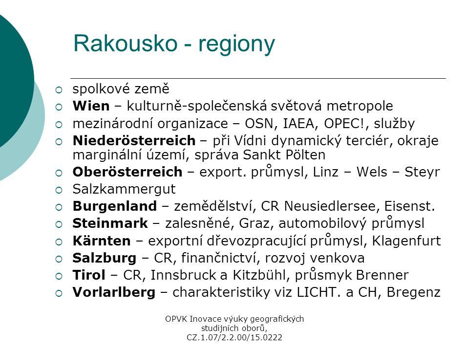 Rakousko - regiony  spolkové země  Wien – kulturně-společenská světová metropole  mezinárodní organizace – OSN, IAEA, OPEC!, služby  Niederösterre