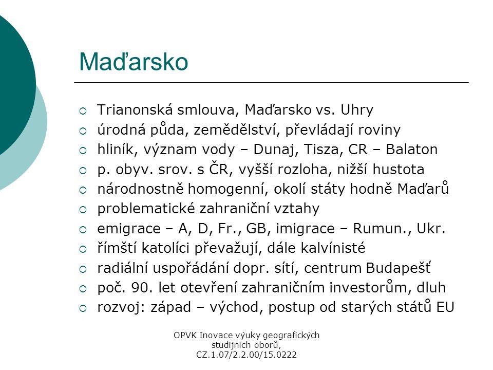 Maďarsko  Trianonská smlouva, Maďarsko vs. Uhry  úrodná půda, zemědělství, převládají roviny  hliník, význam vody – Dunaj, Tisza, CR – Balaton  p.