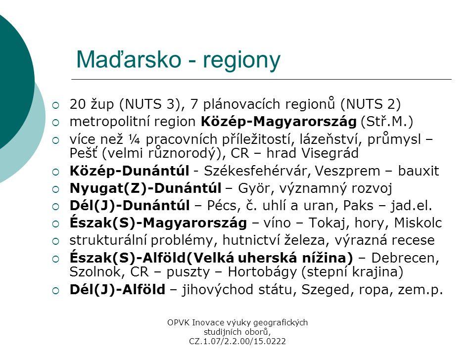 Maďarsko - regiony  20 žup (NUTS 3), 7 plánovacích regionů (NUTS 2)  metropolitní region Közép-Magyarország (Stř.M.)  více než ¼ pracovních příleži
