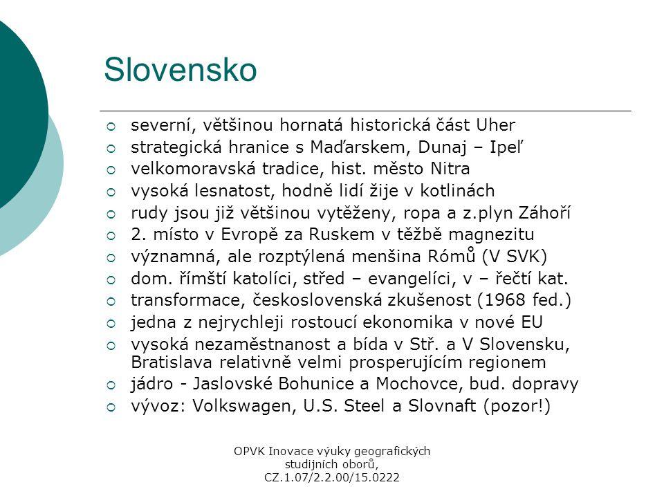 Slovensko  severní, většinou hornatá historická část Uher  strategická hranice s Maďarskem, Dunaj – Ipeľ  velkomoravská tradice, hist. město Nitra