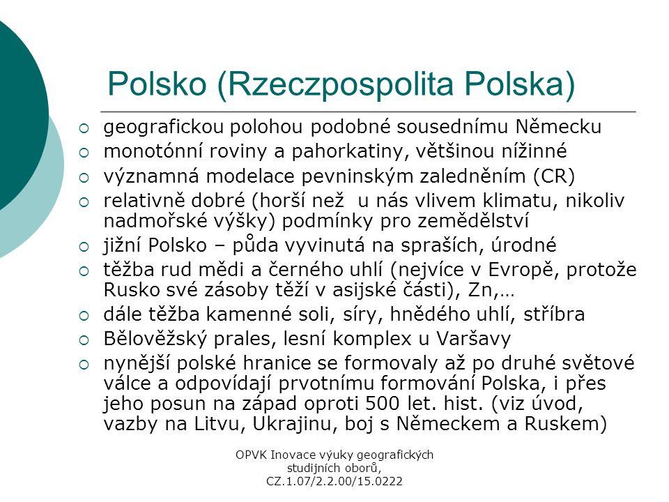 Polsko (Rzeczpospolita Polska)  geografickou polohou podobné sousednímu Německu  monotónní roviny a pahorkatiny, většinou nížinné  významná modelac