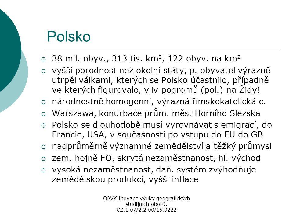 Polsko  38 mil. obyv., 313 tis. km 2, 122 obyv. na km 2  vyšší porodnost než okolní státy, p. obyvatel výrazně utrpěl válkami, kterých se Polsko úča