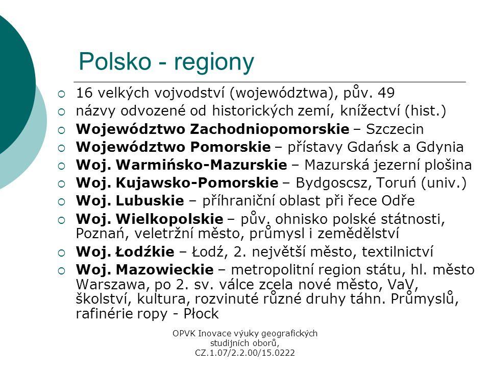 Polsko - regiony  16 velkých vojvodství (województwa), pův. 49  názvy odvozené od historických zemí, knížectví (hist.)  Województwo Zachodniopomors