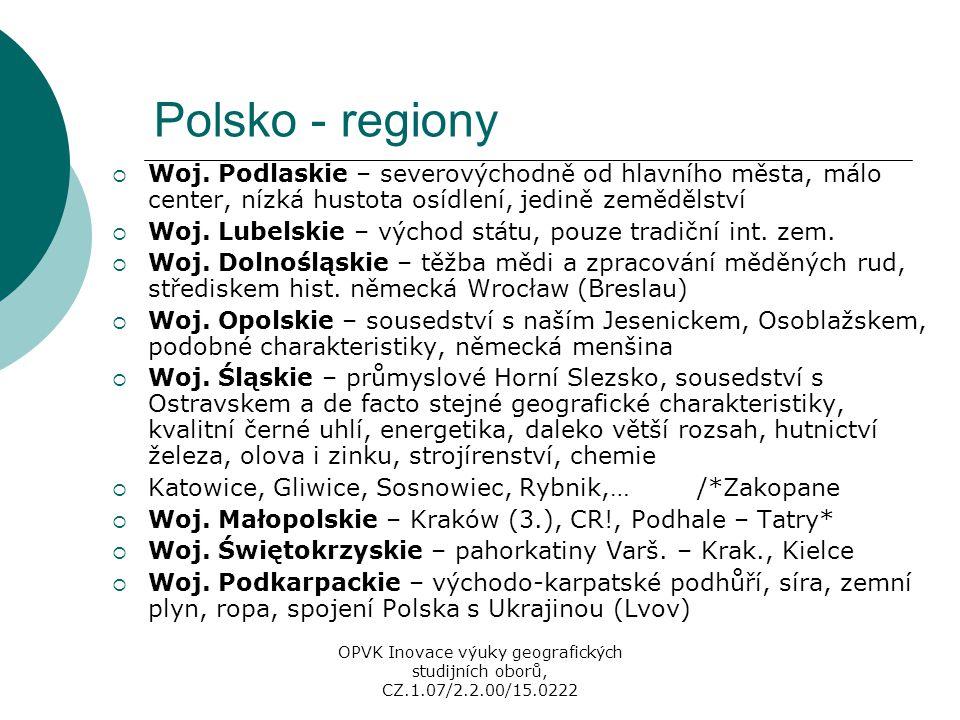 Polsko - regiony  Woj. Podlaskie – severovýchodně od hlavního města, málo center, nízká hustota osídlení, jedině zemědělství  Woj. Lubelskie – výcho