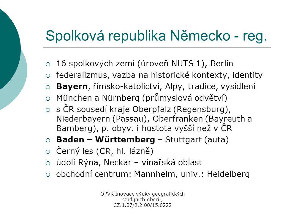 Spolková republika Německo - reg.  16 spolkových zemí (úroveň NUTS 1), Berlín  federalizmus, vazba na historické kontexty, identity  Bayern, římsko