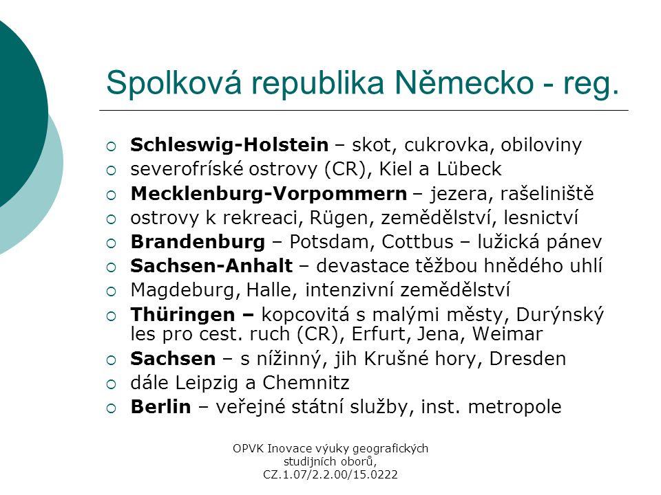 Spolková republika Německo - reg.  Schleswig-Holstein – skot, cukrovka, obiloviny  severofríské ostrovy (CR), Kiel a Lübeck  Mecklenburg-Vorpommern