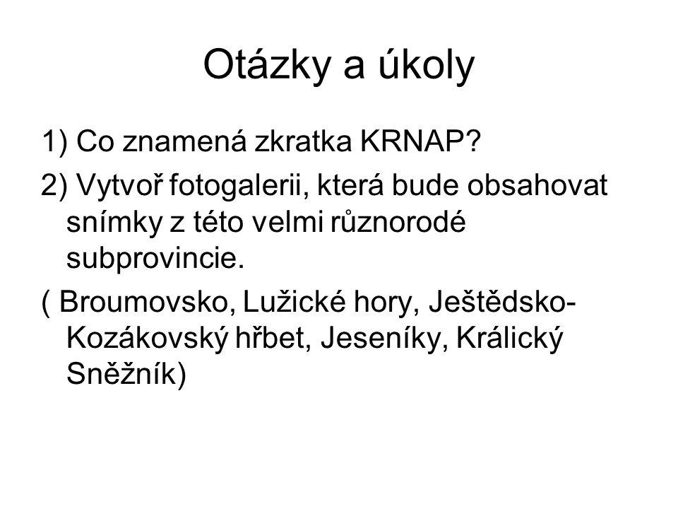 Otázky a úkoly 1) Co znamená zkratka KRNAP? 2) Vytvoř fotogalerii, která bude obsahovat snímky z této velmi různorodé subprovincie. ( Broumovsko, Luži
