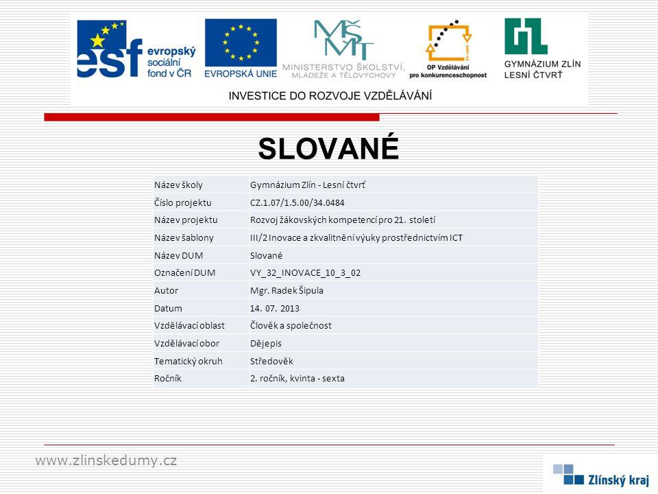 SLOVANÉ www.zlinskedumy.cz Název školyGymnázium Zlín - Lesní čtvrť Číslo projektuCZ.1.07/1.5.00/34.0484 Název projektuRozvoj žákovských kompetencí pro