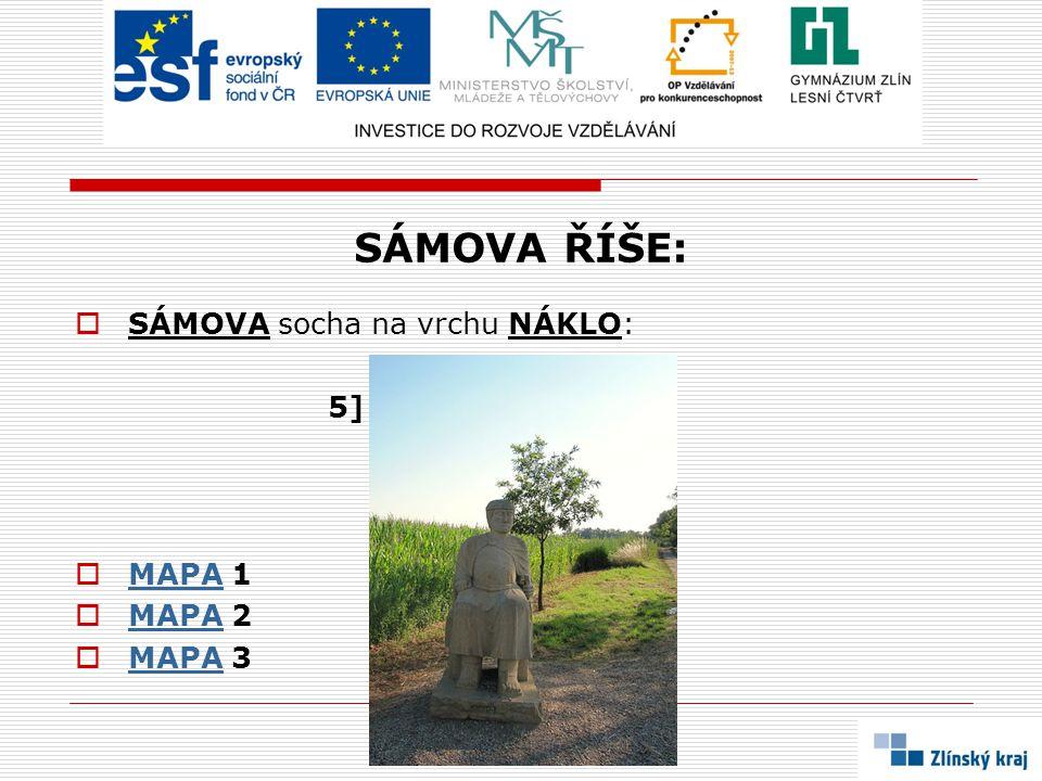 SÁMOVA ŘÍŠE:  SÁMOVA socha na vrchu NÁKLO: 5]  MAPA 1 MAPA  MAPA 2 MAPA  MAPA 3 MAPA