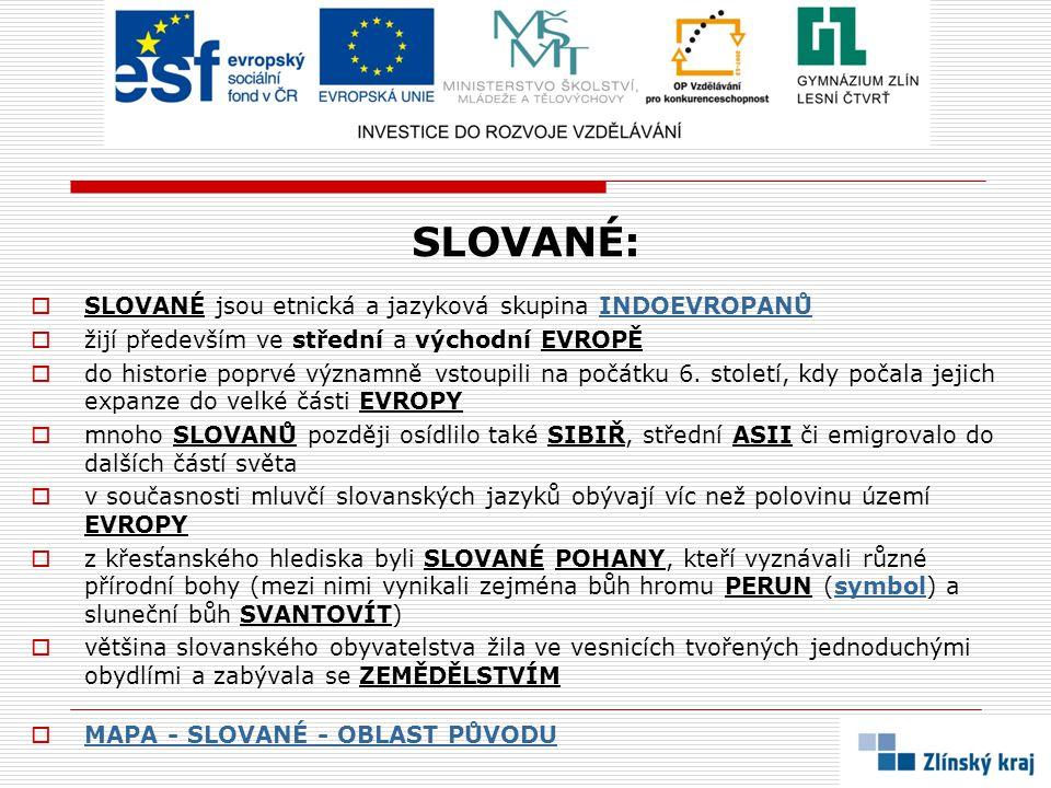 SLOVANÉ:  SLOVANÉ jsou etnická a jazyková skupina INDOEVROPANŮINDOEVROPANŮ  žijí především ve střední a východní EVROPĚ  do historie poprvé významn