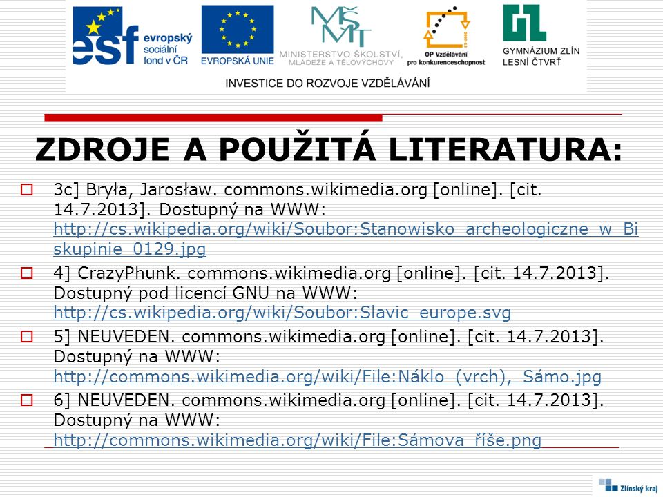 ZDROJE A POUŽITÁ LITERATURA:  3c] Bryła, Jarosław. commons.wikimedia.org [online]. [cit. 14.7.2013]. Dostupný na WWW: http://cs.wikipedia.org/wiki/So