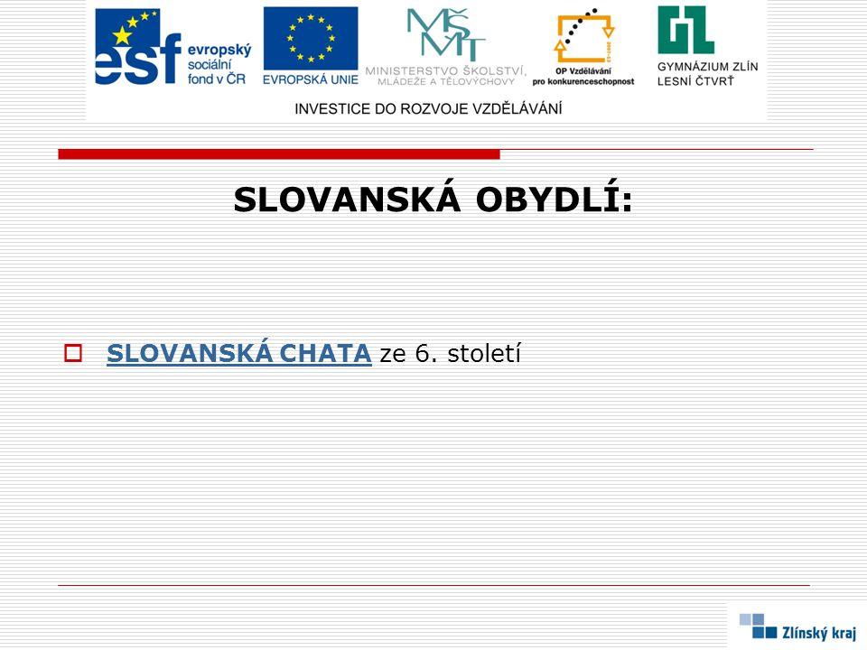 SLOVANSKÁ OBYDLÍ:  SLOVANSKÁ CHATA ze 6. století SLOVANSKÁ CHATA