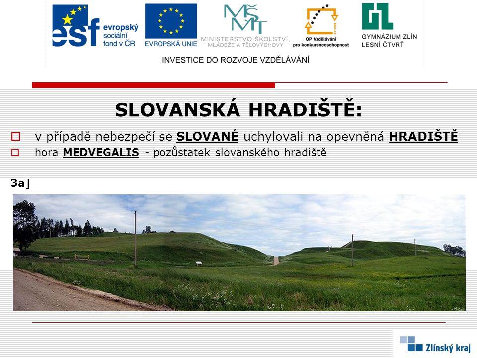 SLOVANSKÁ HRADIŠTĚ:  v případě nebezpečí se SLOVANÉ uchylovali na opevněná HRADIŠTĚ  hora MEDVEGALIS - pozůstatek slovanského hradiště 3a]