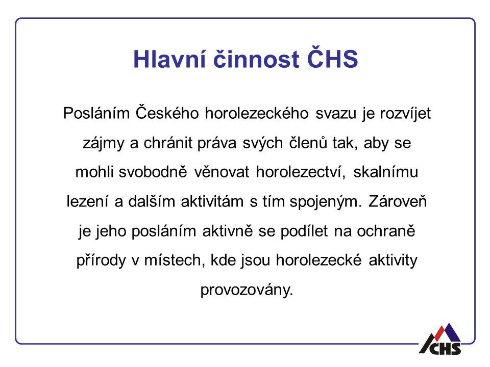 Hlavní činnost ČHS Posláním Českého horolezeckého svazu je rozvíjet zájmy a chránit práva svých členů tak, aby se mohli svobodně věnovat horolezectví, skalnímu lezení a dalším aktivitám s tím spojeným.