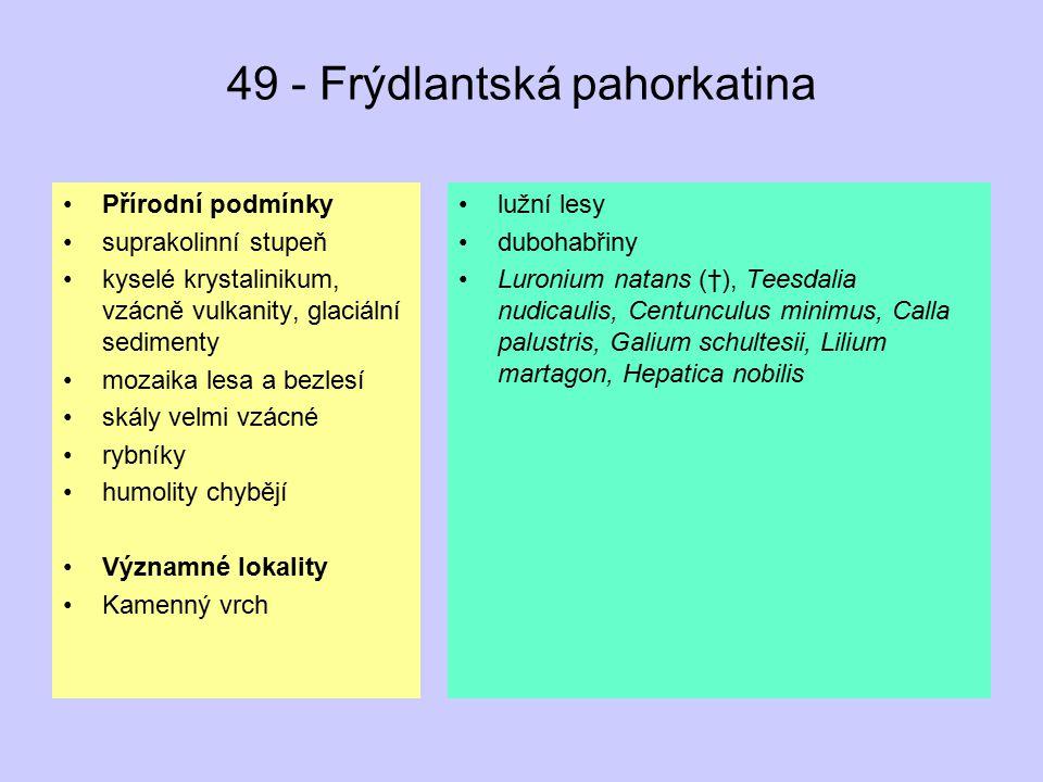 49 - Frýdlantská pahorkatina Přírodní podmínky suprakolinní stupeň kyselé krystalinikum, vzácně vulkanity, glaciální sedimenty mozaika lesa a bezlesí