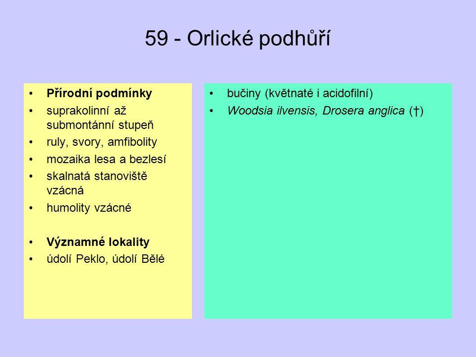 59 - Orlické podhůří Přírodní podmínky suprakolinní až submontánní stupeň ruly, svory, amfibolity mozaika lesa a bezlesí skalnatá stanoviště vzácná hu
