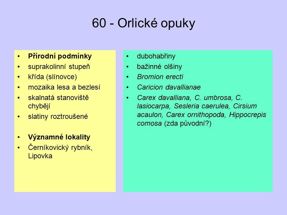 60 - Orlické opuky Přírodní podmínky suprakolinní stupeň křída (slínovce) mozaika lesa a bezlesí skalnatá stanoviště chybějí slatiny roztroušené Význa
