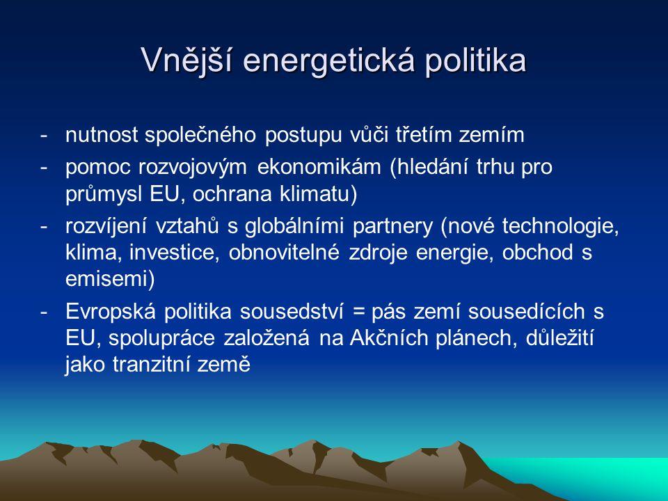 Vnější energetická politika -nutnost společného postupu vůči třetím zemím -pomoc rozvojovým ekonomikám (hledání trhu pro průmysl EU, ochrana klimatu)