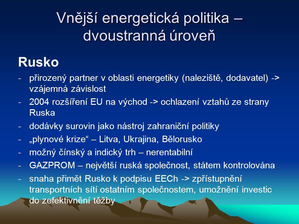Vnější energetická politika – dvoustranná úroveň Rusko -přirozený partner v oblasti energetiky (naleziště, dodavatel) -> vzájemná závislost -2004 rozš