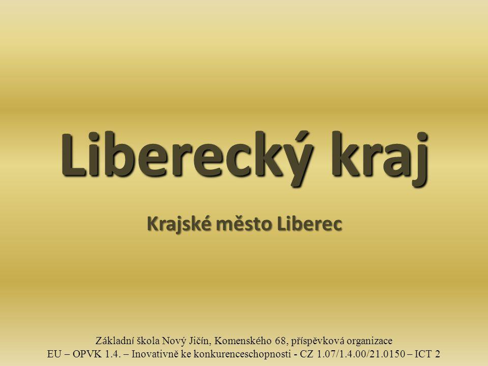 Liberecký kraj Liberecký kraj rozkládá se na severu Čech, nejblíže k moři