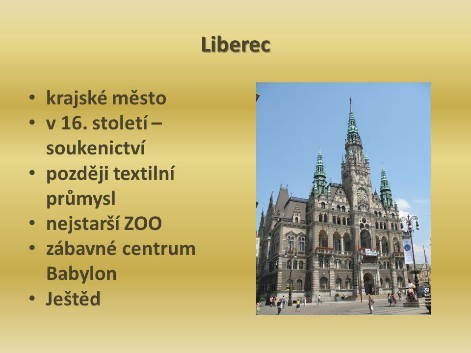 Liberec krajské město v 16. století – soukenictví později textilní průmysl nejstarší ZOO zábavné centrum Babylon Ještěd