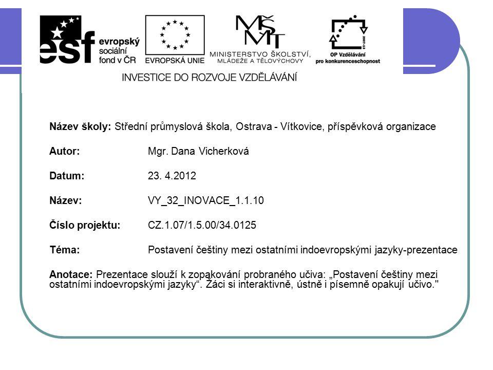 Název školy: Střední průmyslová škola, Ostrava - Vítkovice, příspěvková organizace Autor: Mgr. Dana Vicherková Datum: 23. 4.2012 Název: VY_32_INOVACE_