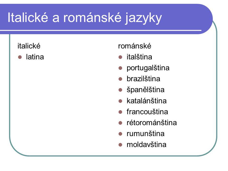 Italické a románské jazyky italické latina románské italština portugalština brazilština španělština katalánština francouština rétorománština rumunštin