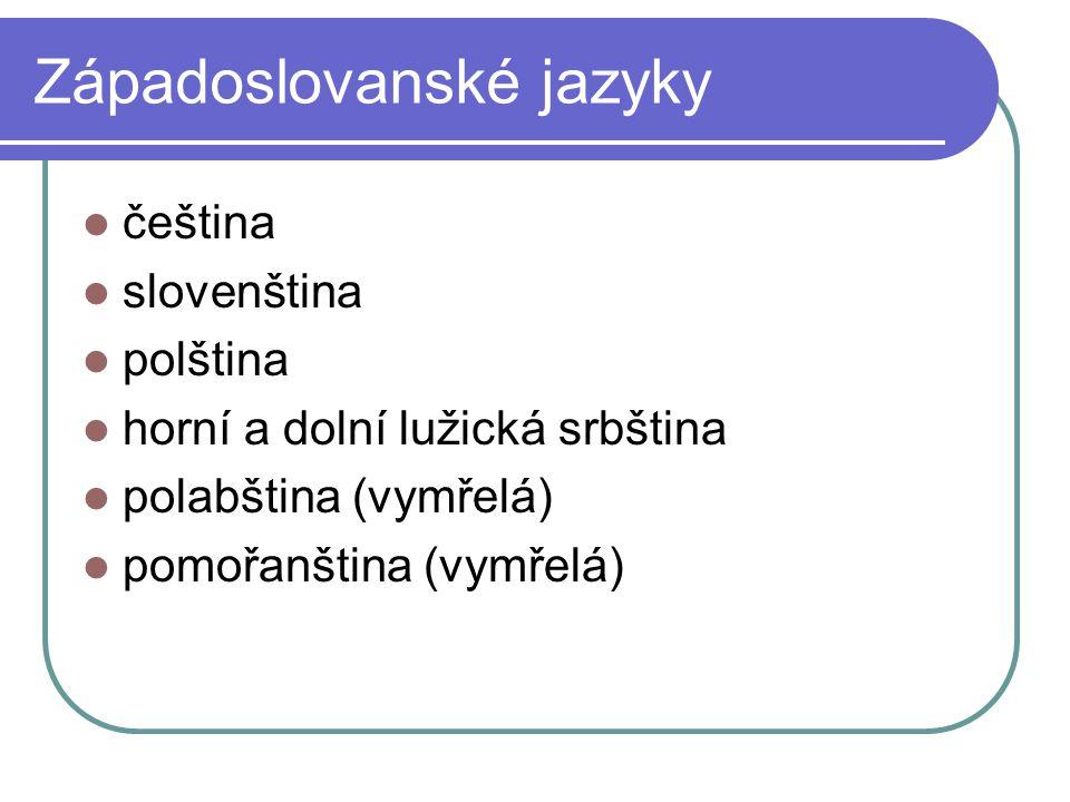 Západoslovanské jazyky čeština slovenština polština horní a dolní lužická srbština polabština (vymřelá) pomořanština (vymřelá)
