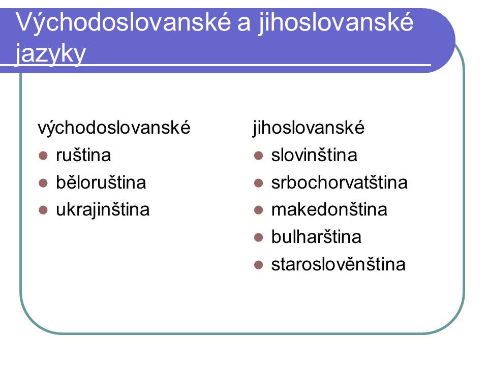 Východoslovanské a jihoslovanské jazyky východoslovanské ruština běloruština ukrajinština jihoslovanské slovinština srbochorvatština makedonština bulh