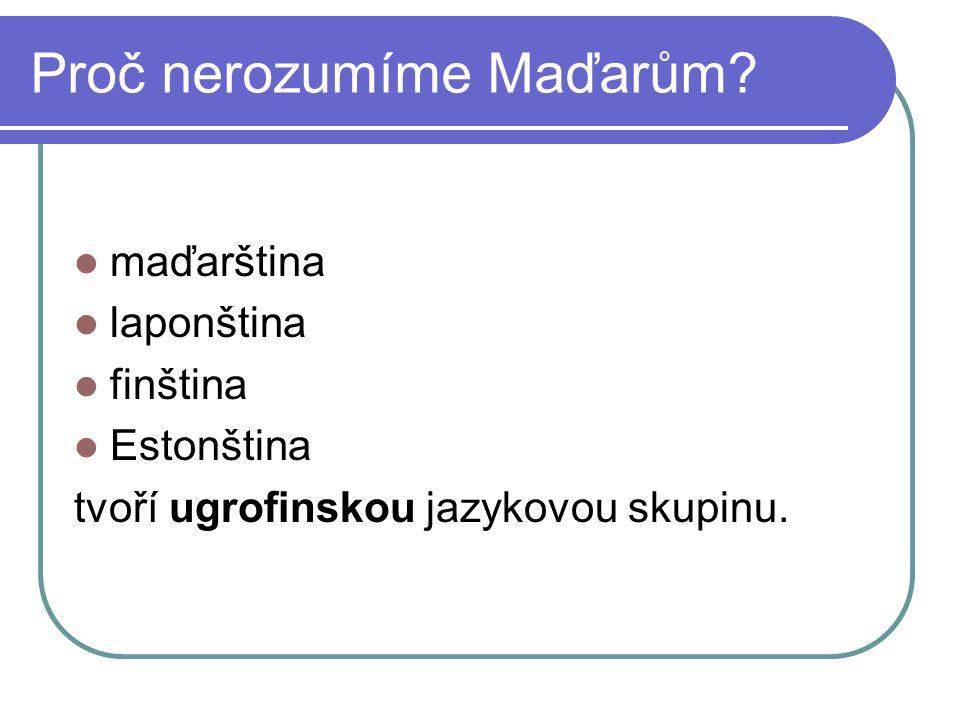 Proč nerozumíme Maďarům? maďarština laponština finština Estonština tvoří ugrofinskou jazykovou skupinu.