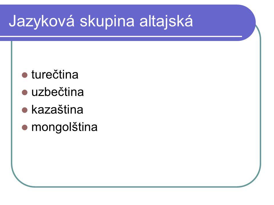 Jazyková skupina altajská turečtina uzbečtina kazaština mongolština