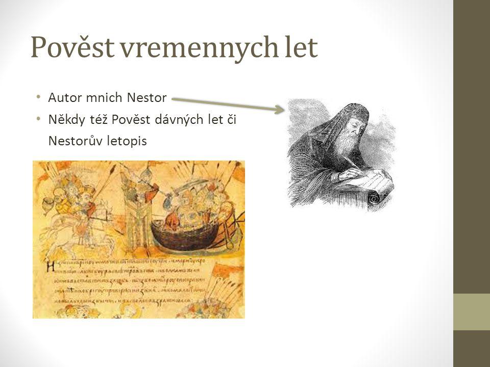 Pověst vremennych let Autor mnich Nestor Někdy též Pověst dávných let či Nestorův letopis
