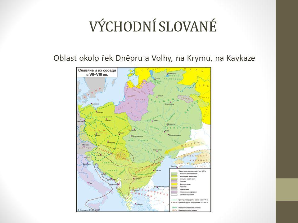 VÝCHODNÍ SLOVANÉ Oblast okolo řek Dněpru a Volhy, na Krymu, na Kavkaze