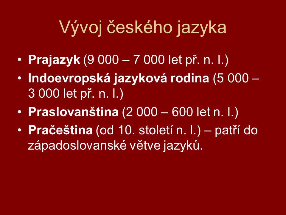 Vývoj českého jazyka Prajazyk (9 000 – 7 000 let př.