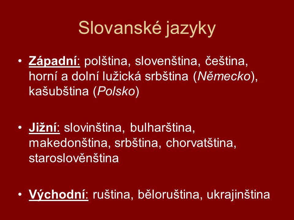 Slovanské jazyky Západní: polština, slovenština, čeština, horní a dolní lužická srbština (Německo), kašubština (Polsko) Jižní: slovinština, bulharština, makedonština, srbština, chorvatština, staroslověnština Východní: ruština, běloruština, ukrajinština