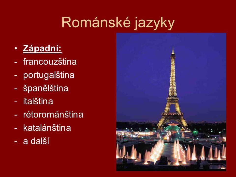 Románské jazyky Západní: -francouzština -portugalština -španělština -italština -rétorománština -katalánština -a další