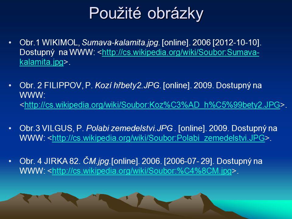 Použité obrázky Obr.1 WIKIMOL, Sumava-kalamita.jpg. [online]. 2006 [2012-10-10]. Dostupný na WWW:.http://cs.wikipedia.org/wiki/Soubor:Sumava- kalamita