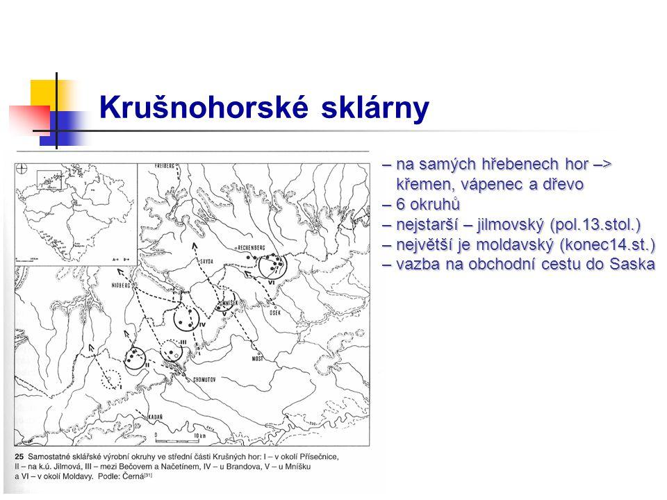 Krušnohorské sklárny – na samých hřebenech hor –> křemen, vápenec a dřevo křemen, vápenec a dřevo – 6 okruhů – nejstarší – jilmovský (pol.13.stol.) – největší je moldavský (konec14.st.) – vazba na obchodní cestu do Saska