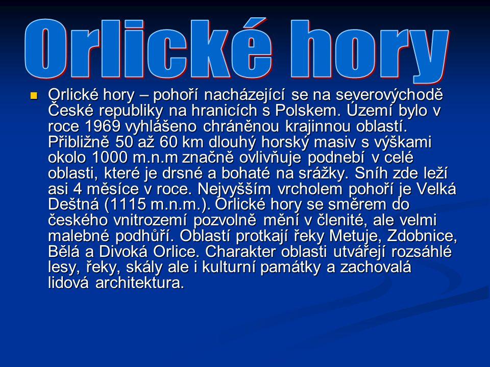 Orlické hory – pohoří nacházející se na severovýchodě České republiky na hranicích s Polskem. Území bylo v roce 1969 vyhlášeno chráněnou krajinnou obl