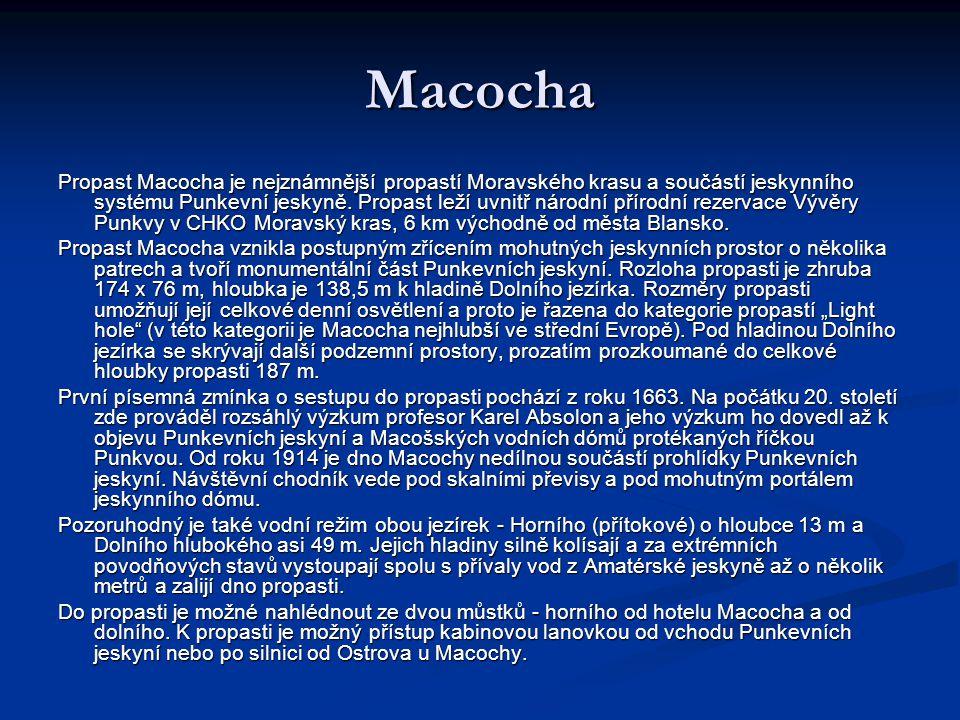 Macocha Propast Macocha je nejznámnější propastí Moravského krasu a součástí jeskynního systému Punkevní jeskyně. Propast leží uvnitř národní přírodní