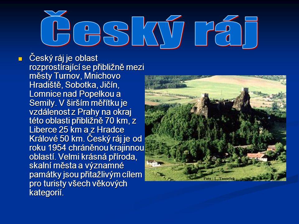 Český ráj je oblast rozprostírající se přibližně mezi městy Turnov, Mnichovo Hradiště, Sobotka, Jičín, Lomnice nad Popelkou a Semily. V širším měřítku