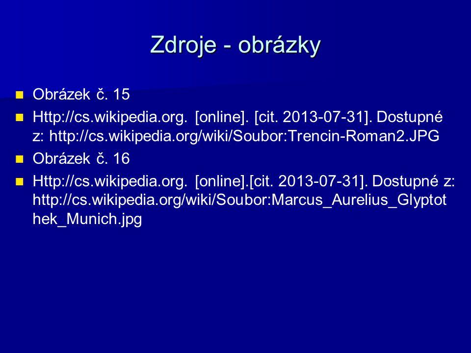 Zdroje - obrázky Obrázek č. 15 Http://cs.wikipedia.org. [online]. [cit. 2013-07-31]. Dostupné z: http://cs.wikipedia.org/wiki/Soubor:Trencin-Roman2.JP
