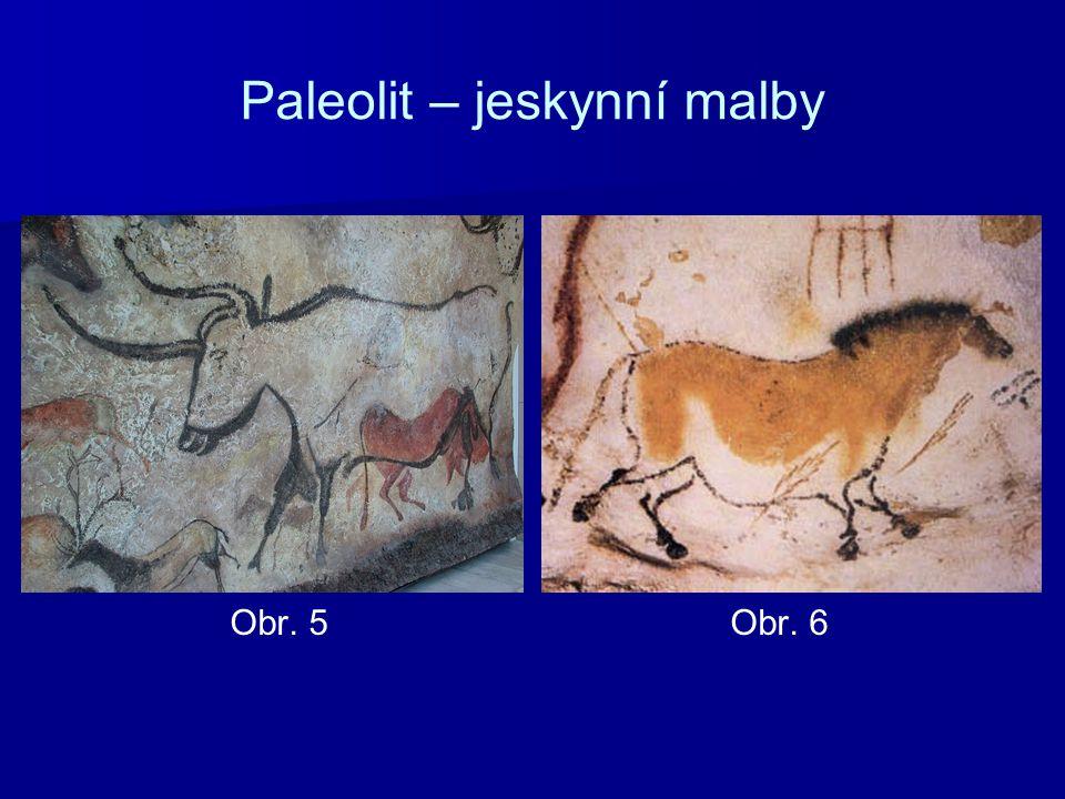 Paleolit – jeskynní malby Obr. 5 Obr. 6