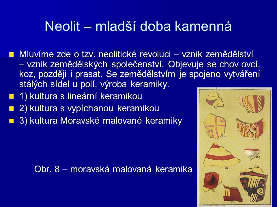 Neolit – mladší doba kamenná Mluvíme zde o tzv. neolitické revoluci – vznik zemědělství – vznik zemědělských společenství. Objevuje se chov ovcí, koz,