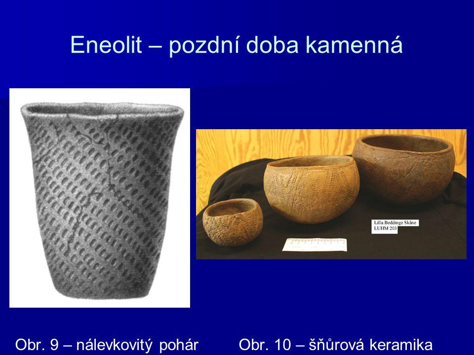 Eneolit – pozdní doba kamenná Obr. 9 – nálevkovitý pohár Obr. 10 – šňůrová keramika