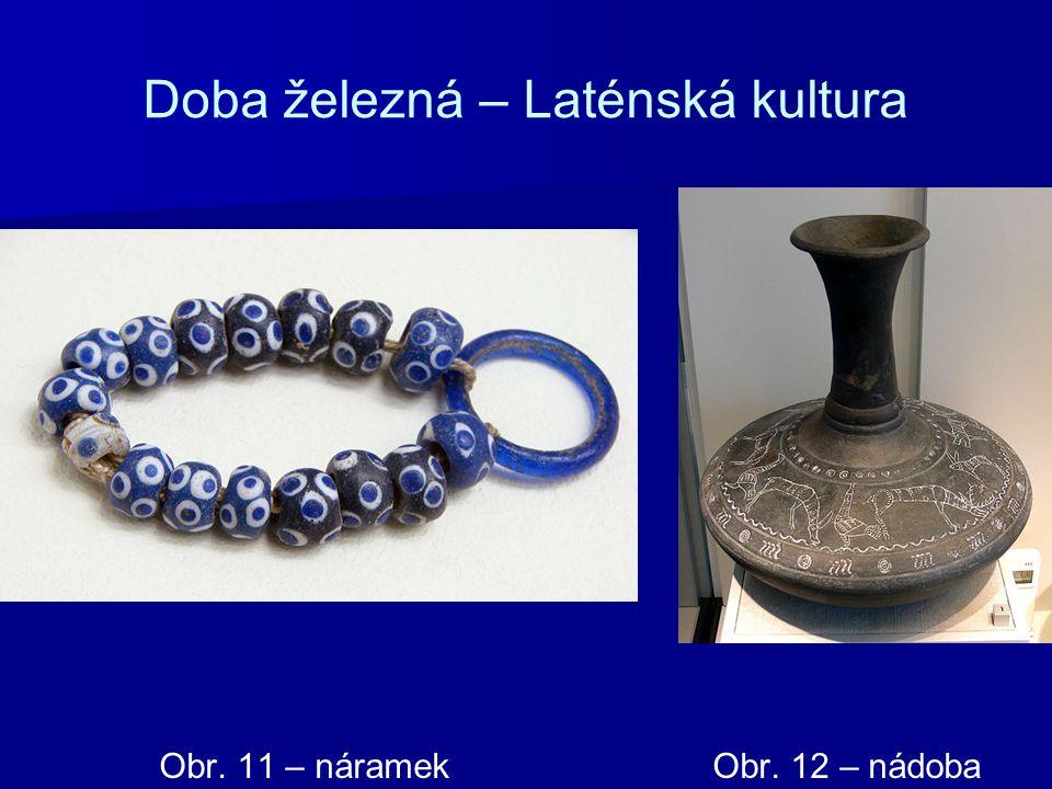Doba železná – Laténská kultura Obr. 11 – náramek Obr. 12 – nádoba