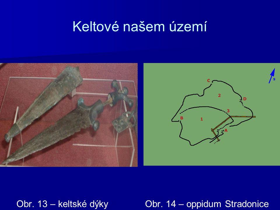 Keltové našem území Obr. 13 – keltské dýky Obr. 14 – oppidum Stradonice