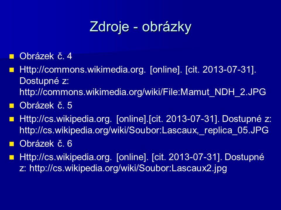 Zdroje - obrázky Obrázek č. 4 Http://commons.wikimedia.org. [online]. [cit. 2013-07-31]. Dostupné z: http://commons.wikimedia.org/wiki/File:Mamut_NDH_