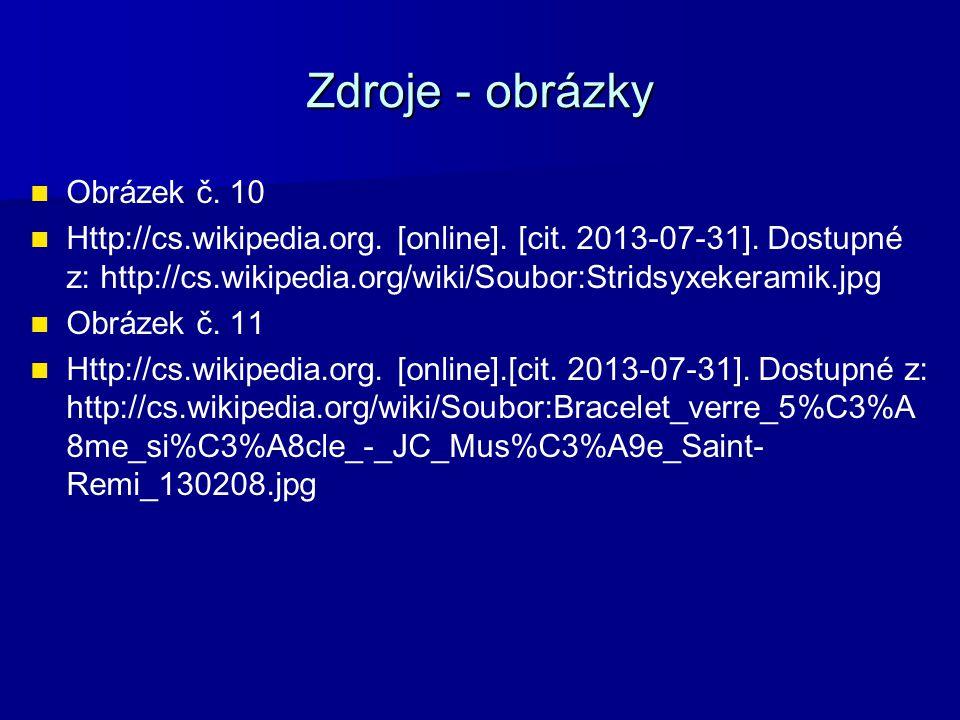 Zdroje - obrázky Obrázek č. 10 Http://cs.wikipedia.org. [online]. [cit. 2013-07-31]. Dostupné z: http://cs.wikipedia.org/wiki/Soubor:Stridsyxekeramik.